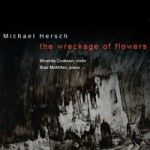 the wreckage of flowers: Music of Michael Hersch (Vanguard Classics/Musical Concepts) the wreckage of flowers, 14 Pieces for violin, Five Fragments $16.00 plus $2.50 for shipping